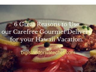 6 GREAT REASONS TO USE CAREFREE GOURMET DELIVERY FOR YOUR HAWAII VACATION