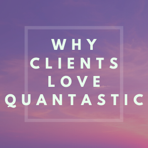 Why clients love Quantastic?