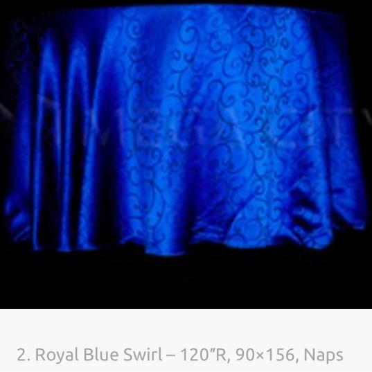 2. Royal Blue Swirl – 120″R, 90×156, Naps