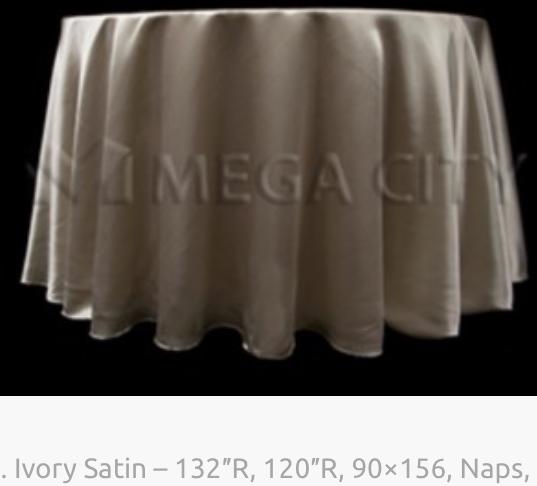 10. Ivory Satin – 132″R, 120″R, 90×156,