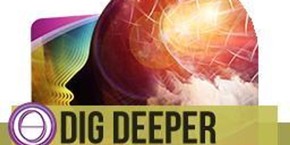 OPEN CLASS:   Dig Deeper