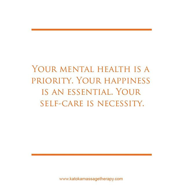 Your mental health is a priority. Your Happiness is an essential. Your self-care is necessity