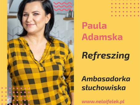 Ambasadorzy słuchowiska - Paula Adamska - Refreszing
