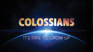Colossians - It's Time to Grow Up