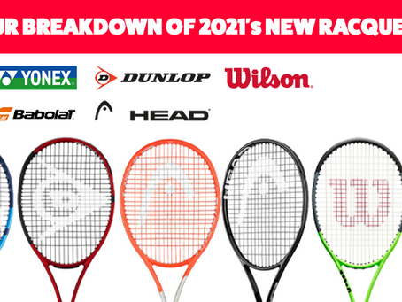 Breaking Down the New Racquets of 2021