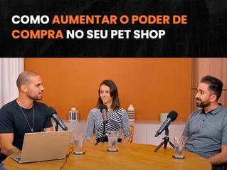 RESENHA PET | Ep.4 – Como aumentar o poder de compra do seu Pet Shop