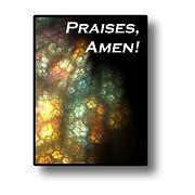 Praises, Amen!