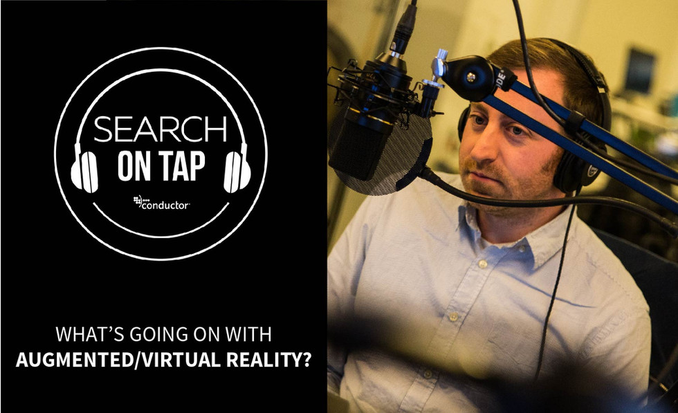 The Obligatory VR/AR Conversation w/ Greg Garritani - Search On Tap Podcast - Ep 5