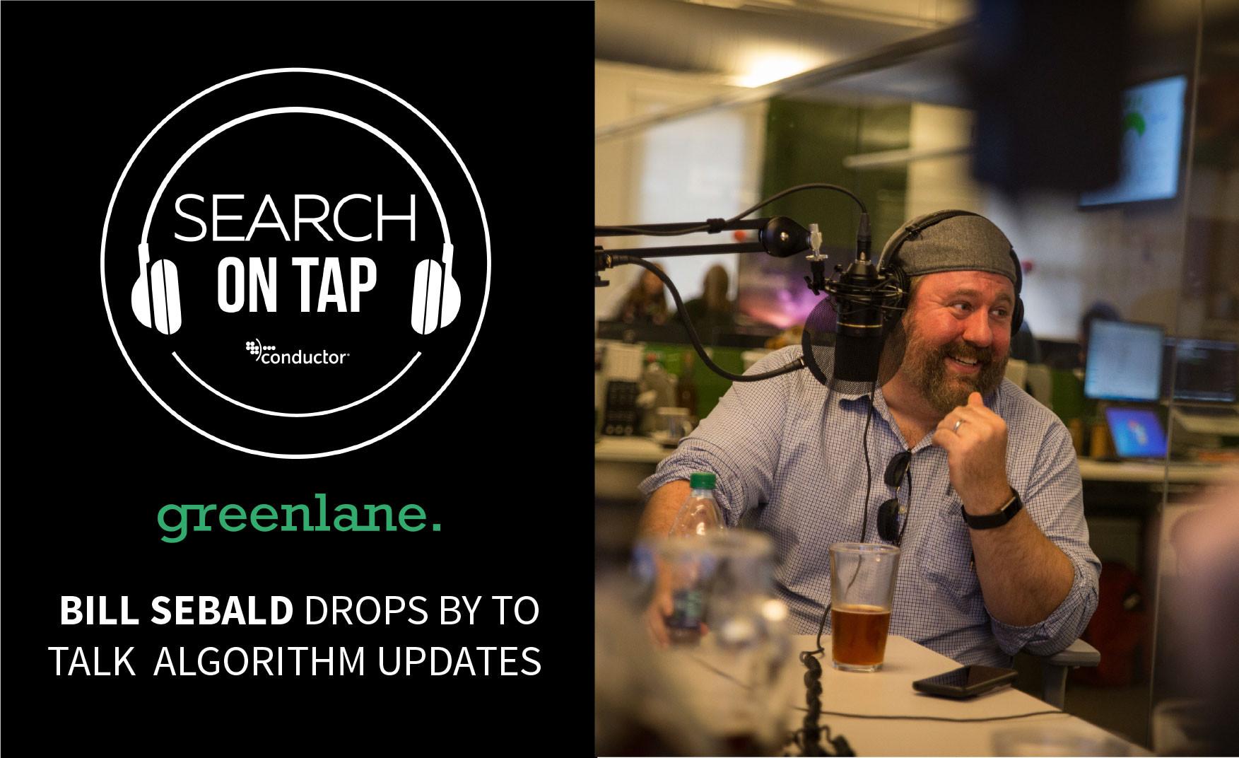 Algo Updates Got You Down? w/ Bill Sebald of Greenlane Marketing - Search On Tap Podcast - Ep 3