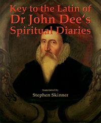 Key to the Latin of Dr. John Dee's Spiritual Diaries (hardcover)