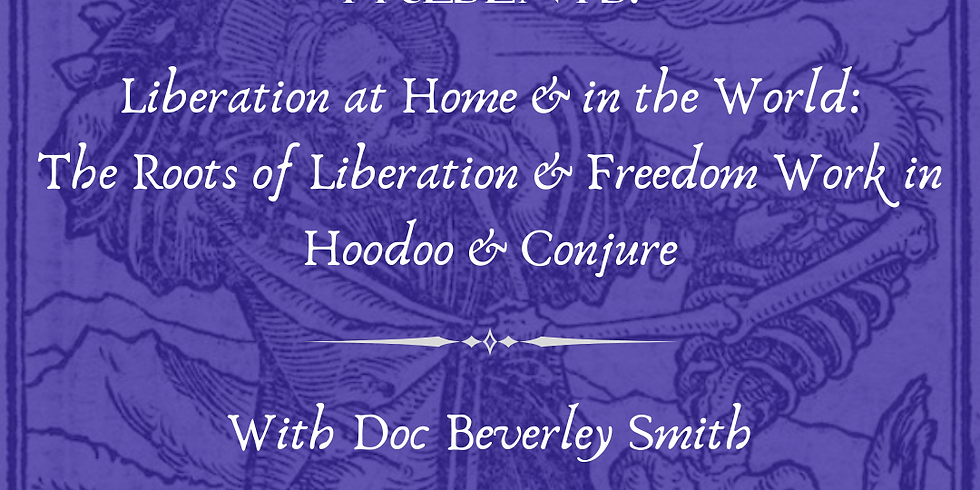 Liberation at home and in the world: The Roots of Liberation & Freedom Work in Hoodoo & Conjure