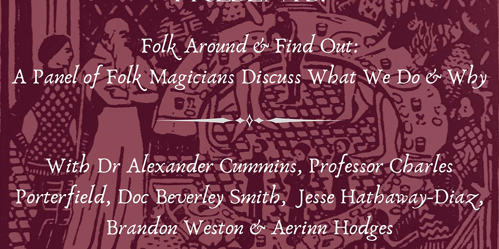 Folk Around & Find Out: A Panel of Folk Magicians Discuss What We Do & Why
