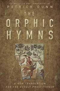 The Orphic Hymns - A New Translation for the Occult Practitioner