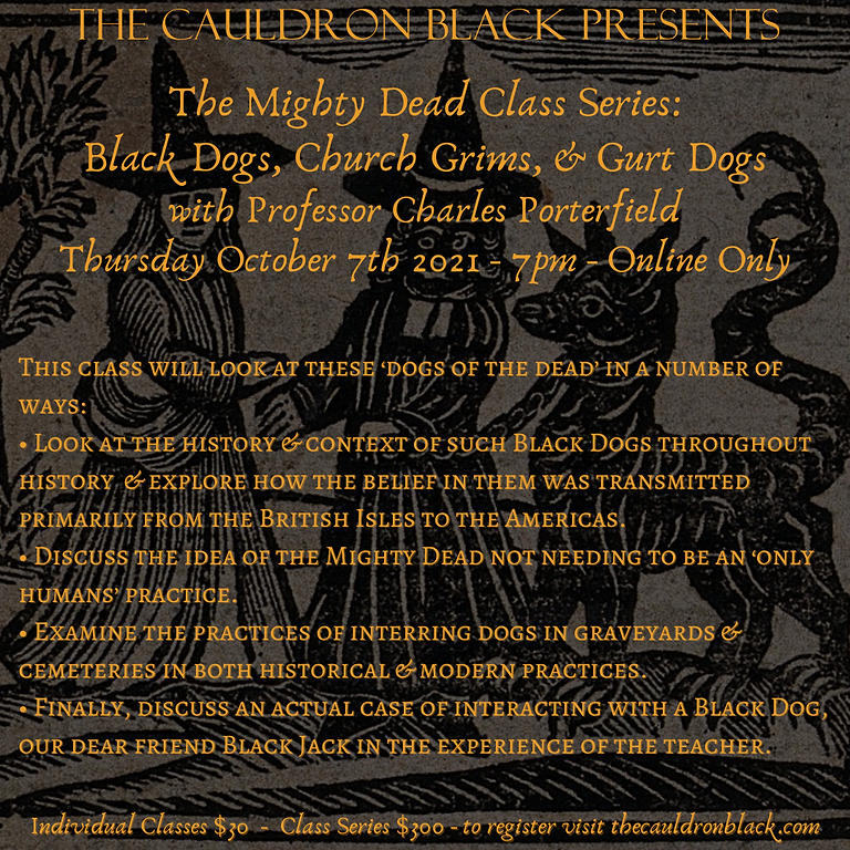 The Mighty Dead Class Series - Black Dogs, Church Grims, & Gurt Dogs with Prof Charles Porterfield 10/7/2021 7pm