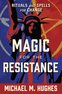Magic for the Resistance - Rituals and Spells for Change
