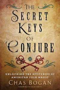 The Secret Keys of Conjure - Unlocking the Mysteries of American Folk Magic