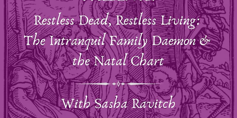 Restless Dead, Restless Living: The Intranquil Family Daemon & the Natal Chart