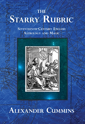 The Starry Rubric: 17th Century English Astrology & Magic, by Dr. Al Cummins