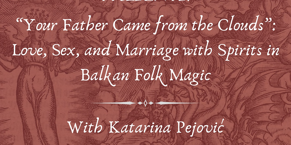 """""""Your Father Came from the Clouds"""": Love, Sex, and Marriage with Spirits in Balkan Folk Magic"""