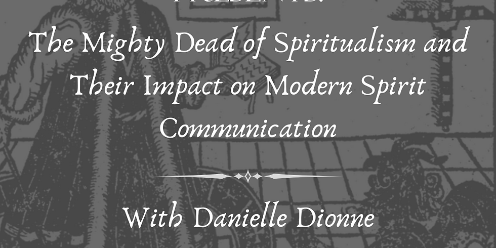 The Mighty Dead of Spiritualism and Their Impact on Modern Spirit Communication