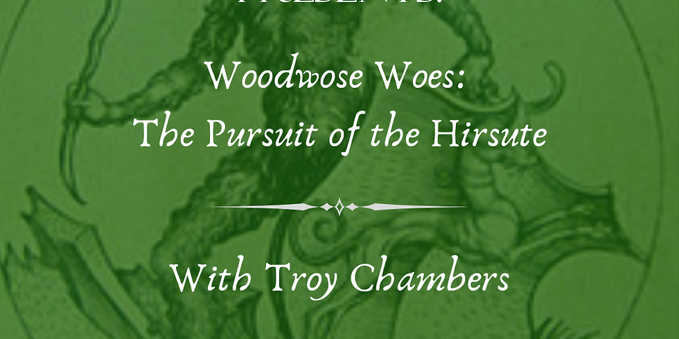 Woodwose Woes: The Pursuit of the Hirsute