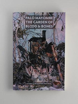 Palo Mayombe: The Garden of Blood & Bones, by Nicholaj de Mattos Frisvold