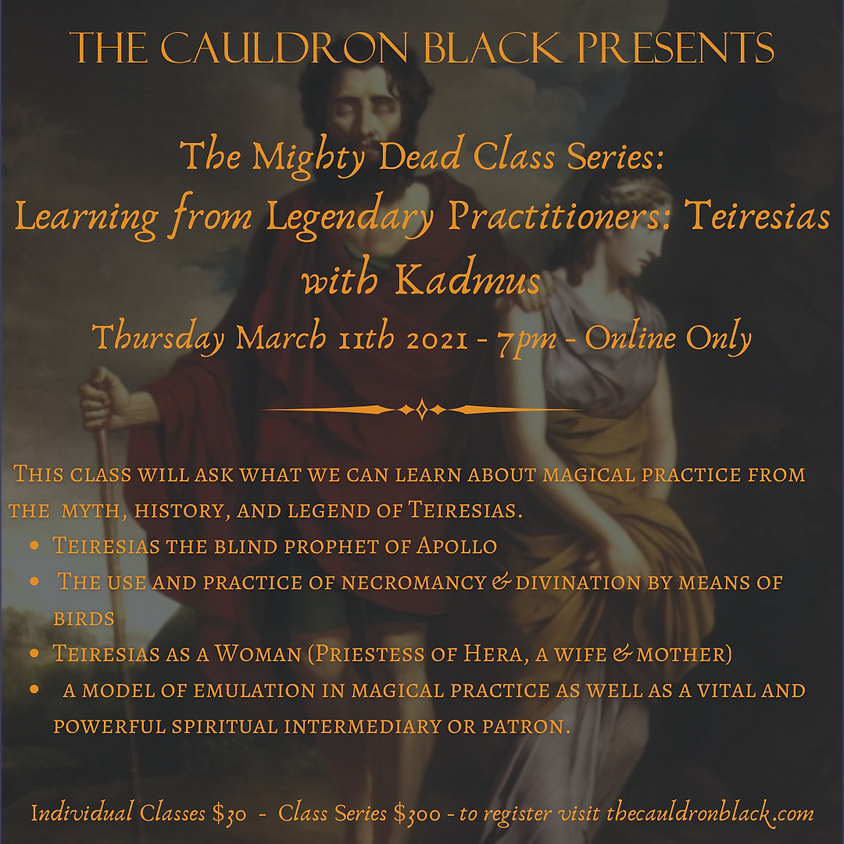 The Mighty Dead Class Series - Learning from Legendary Practitioners: Teiresias with Kadmus March 11th, 2020 7pm