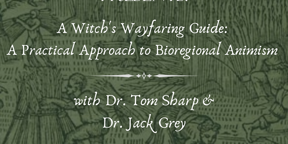 A Witch's Wayfaring Guide: A practical approach to Bioregional Animism