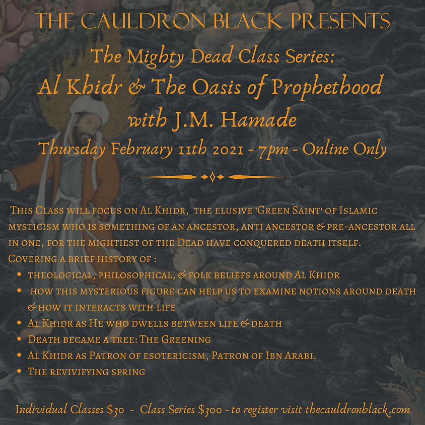 Mighty Dead Class Series: Al Khidr & The Oasis of Prophethood with J.M. Hamade Feb 11th, 2021 7pm
