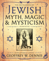 The Encycolpedia of Jewish Myth, Magic and Mysticism