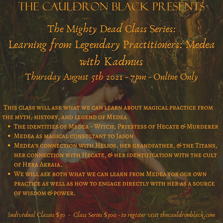 The Mighty Dead Class Series - Learning from Legendary Practitioners: Medea with Kadmus August 5th, 2021 7pm