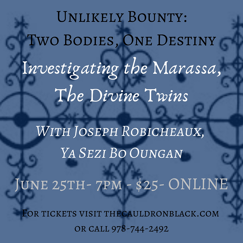 Unlikely Bounty: Two Bodies, One Destiny - Investigating The Marassa-Divine Twins w/Joseph Robicheaux, Ya Sezi Bo Oungan