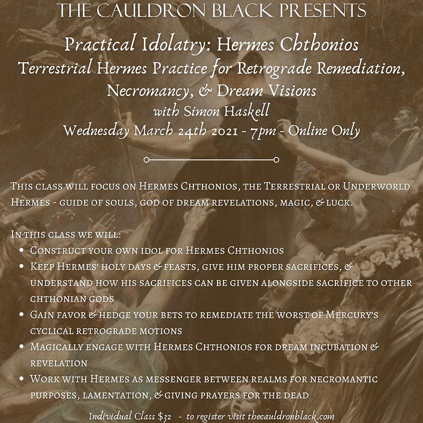 Practical Idolatry: Hermes Chthonios-Terrestrial Hermes Practice for Retrograde Remediation, Necromancy, & Dream Visions
