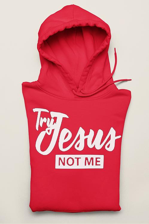 Try Jesus Not Me HOODIE