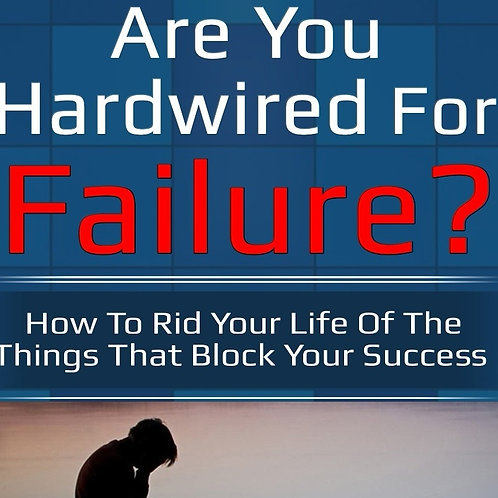 Are You Hardwired For Failure? (Audio MP3)