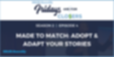 Made to Match: Adopt & Adapt Your Stories.png