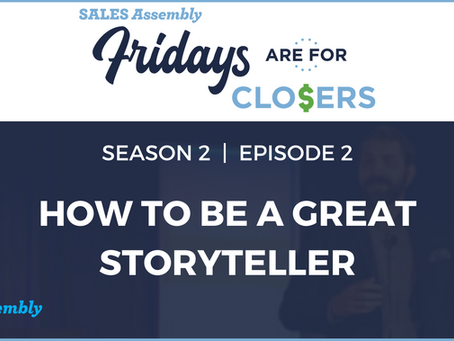 Fridays Are For Closers Season 2, Episode 2: How To Be A Great Storyteller (Video)