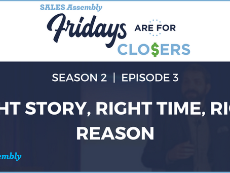 Fridays Are For Closers Season 2, Episode 3: Right Story, Right Time, Right Reason (Video)