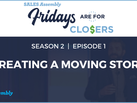 Fridays Are For Closers Season 2, Episode 1: Creating A Moving Story (Video)