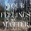 Your Feelings Matter