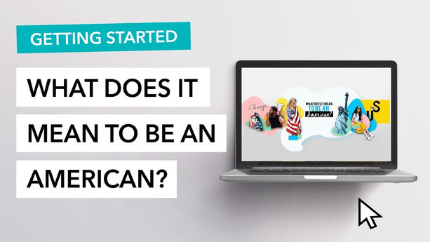 """Getting Started with """"What Does It Mean To Be An American?"""""""