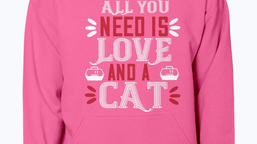 All You Need Is Love and a Cat- Cat- Hoodie