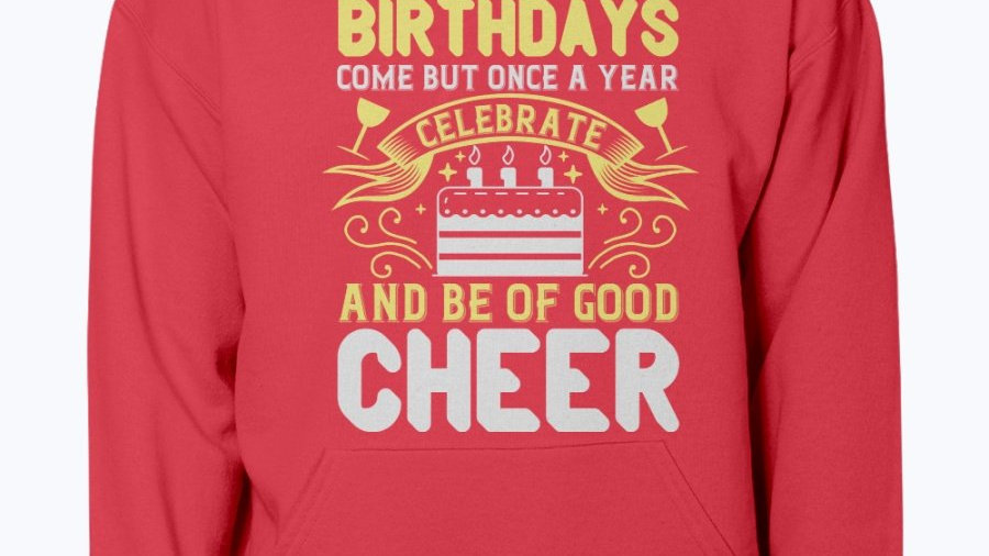 Birthdays Come but Once a Year-  Birthday  - Hoodie