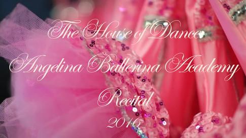 The House of Dance - Angelina Ballerina Academy - Recital 2016