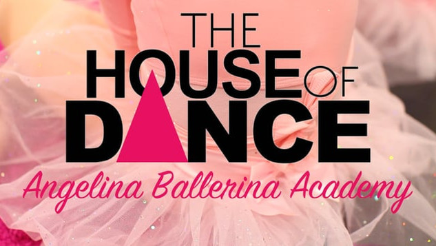 The House Of Dance - Angelina Ballerina Academy