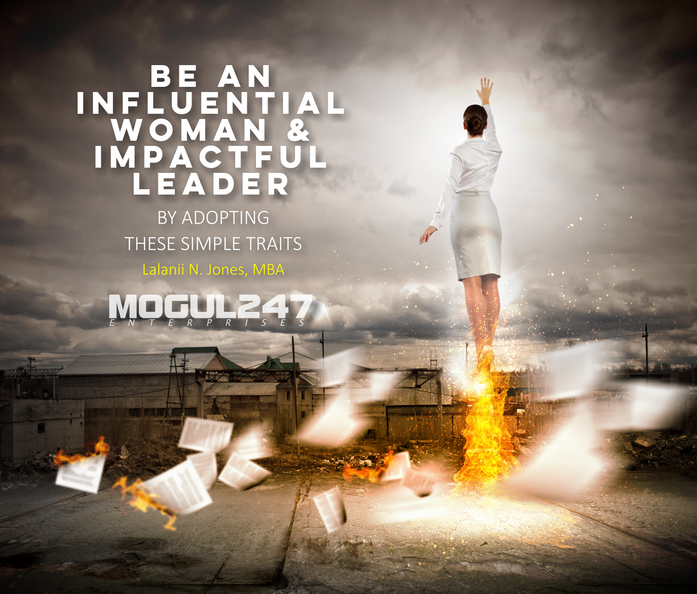 BE AN INFLUENTIAL WOMAN AND IMPACTFUL LEADER BY ADOPTING THESE SIMPLE TRAITS