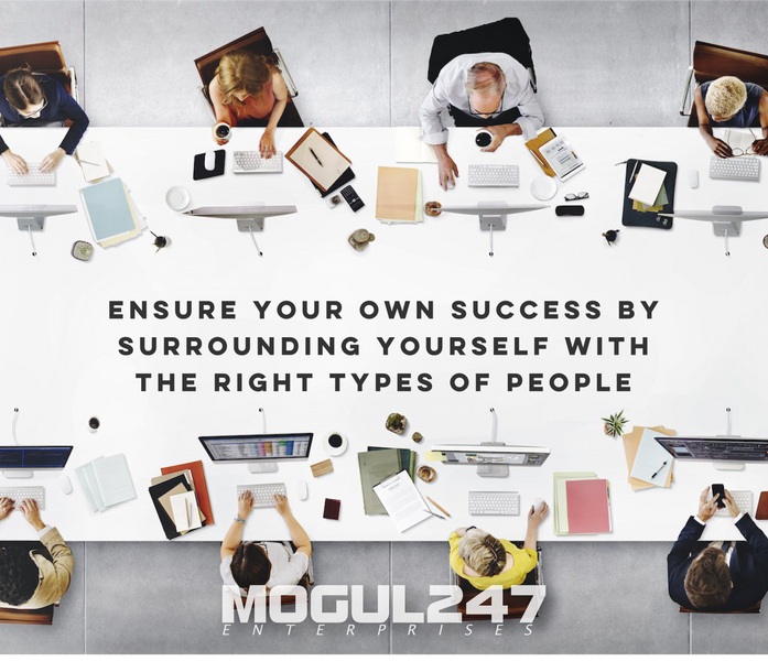 ENSURE YOUR OWN SUCCESS BY SURROUNDING YOURSELF WITH THE RIGHT TYPES OF PEOPLE