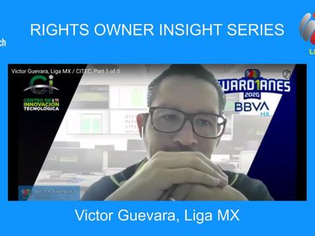 Victor Guevara, Liga MX / CITEC [Rights Owner Insight Series]
