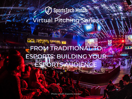 From Traditional To Esports: Building Your Esports Audience [Virtual Pitching Series]