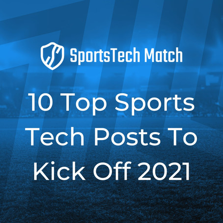 10 Top Sports Tech Posts To Kick Off 2021